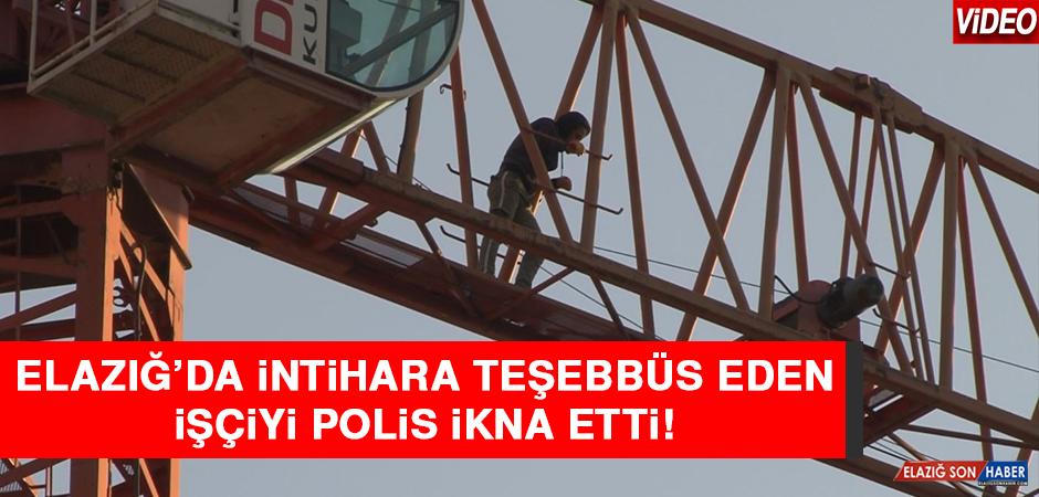 Elazığ'da İntihara Teşebbüs Eden İşçiyi Polis İkna Etti