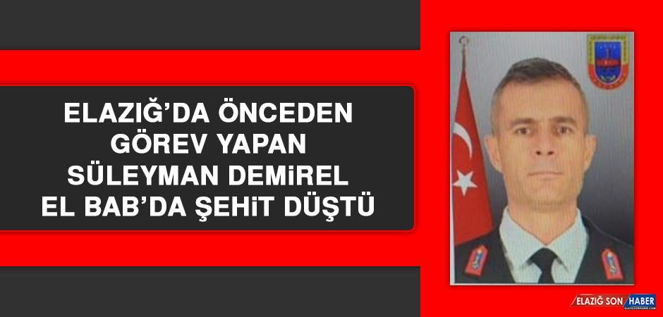 Elazığ'da Önceden Görev Yapan Süleyman Demirel El Bab'da Şehit Düştü