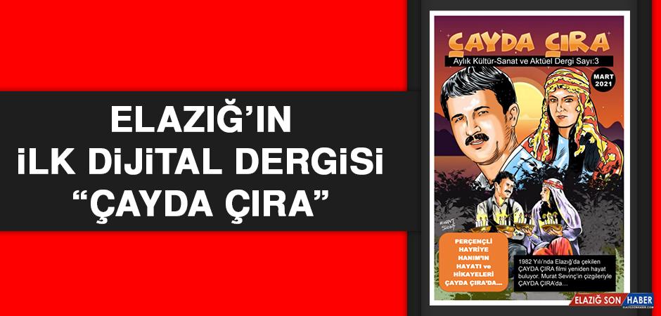 """Elazığ'ın İlk Dijital Dergisi """"Çayda Çıra"""""""