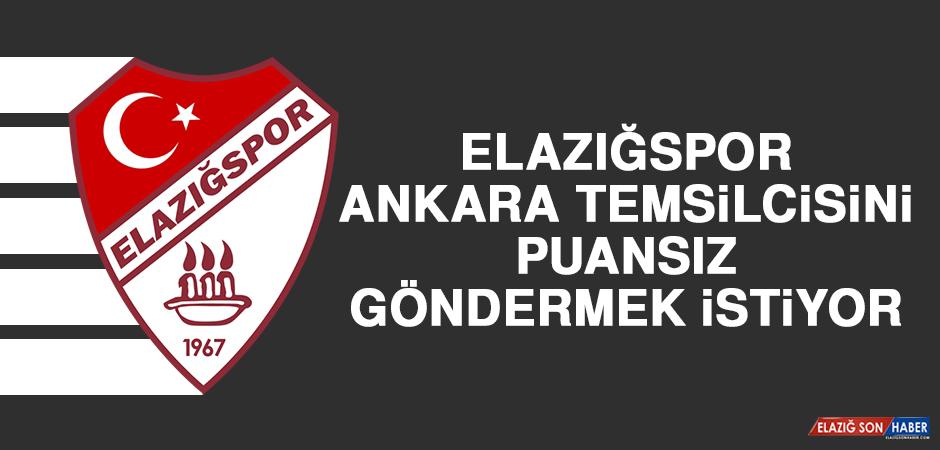 Elazığspor, Ankara Temsilcisini Puansız Göndermek İstiyor