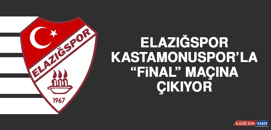 """Elazığspor, Kastamonuspor'la """"Final"""" Maçına Çıkıyor"""