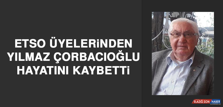 ETSO Üyelerinden Yılmaz Çorbacıoğlu Hayatını Kaybetti
