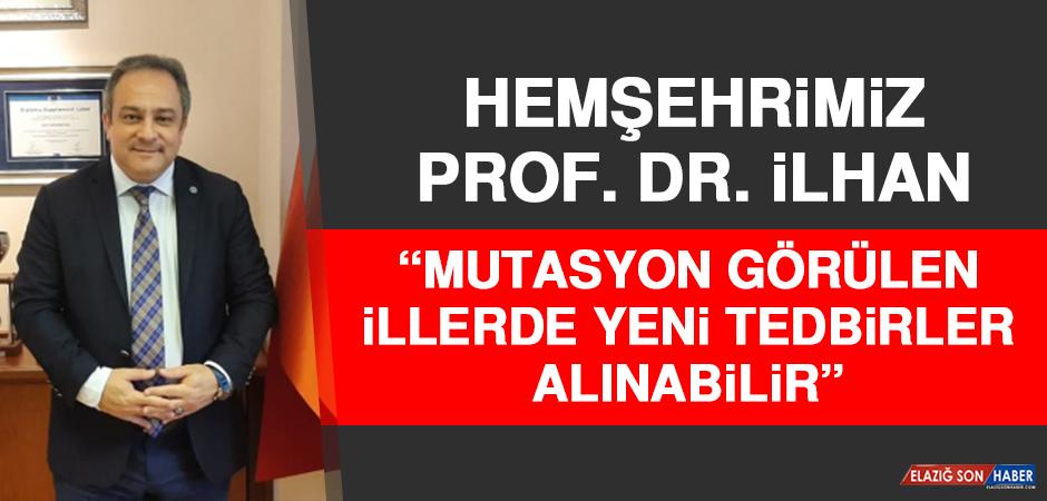 """Hemşehrimiz Prof. Dr. İlhan """"Mutasyon Görülen İllerde Yeni Tedbirler Alınabilir"""""""