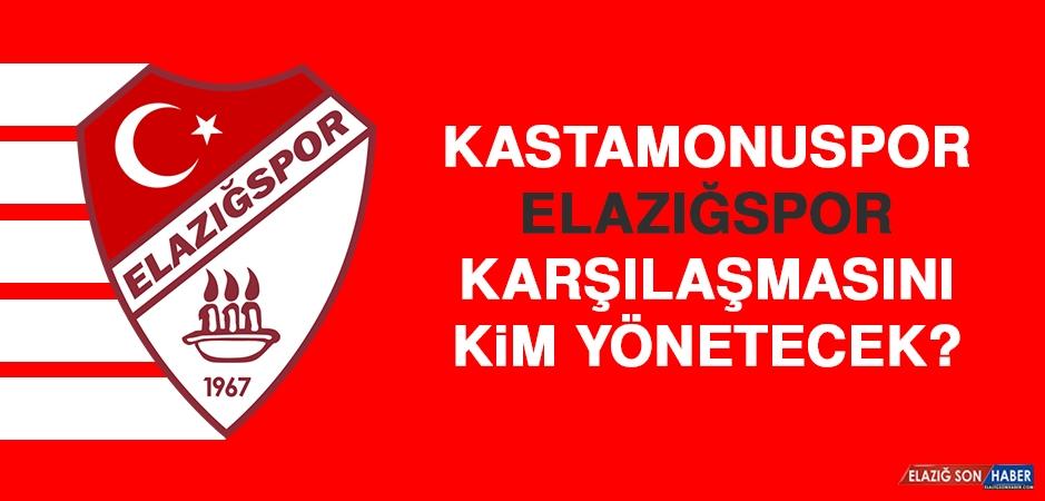 Kastamonuspor-Elazığspor Karşılaşmasını Kim Yönetecek?