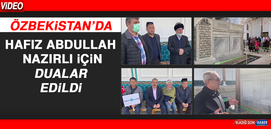Özbekistan'da Hafız Abdullah Nazırlı İçin Dualar Edildi