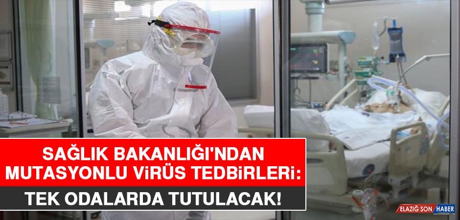 Sağlık Bakanlığı'ndan Mutasyonlu Virüs Tedbirleri: Tek Odalarda Tutulacak