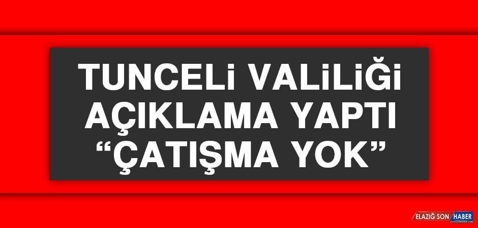 Tunceli Valiliği Açıklama Yaptı: Çatışma Yok