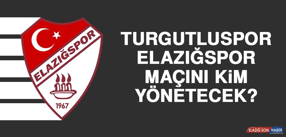 Turgutluspor - Elazığspor Maçını Kim Yönetecek?