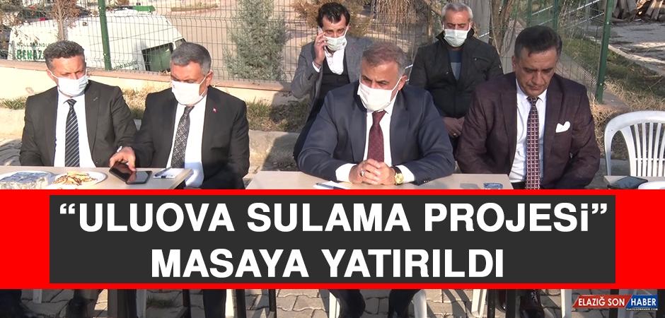 """""""Uluova Sulama Projesi"""" Masaya Yatırıldı"""