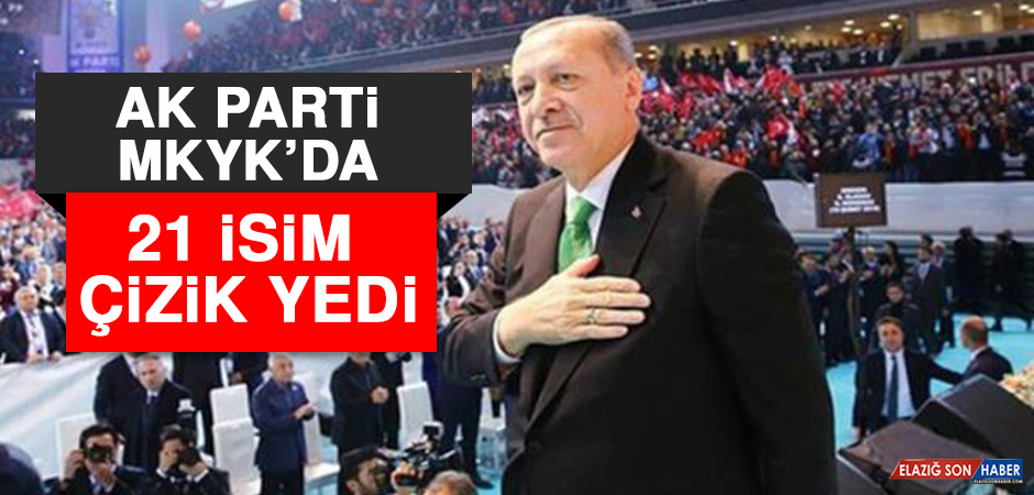 AK PARTİ MKYK'DA 21 İSİM ÇİZİK YEDİ