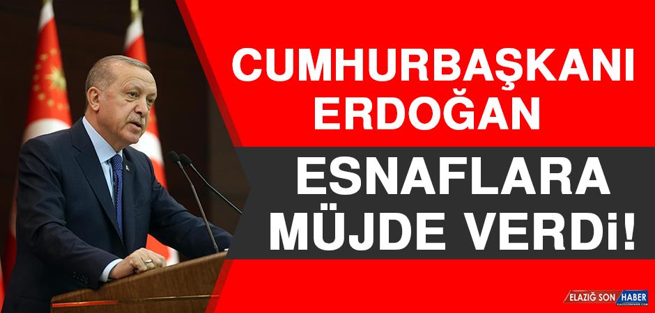 Cumhurbaşkanı Erdoğan, Esnaflara Müjde Verdi!
