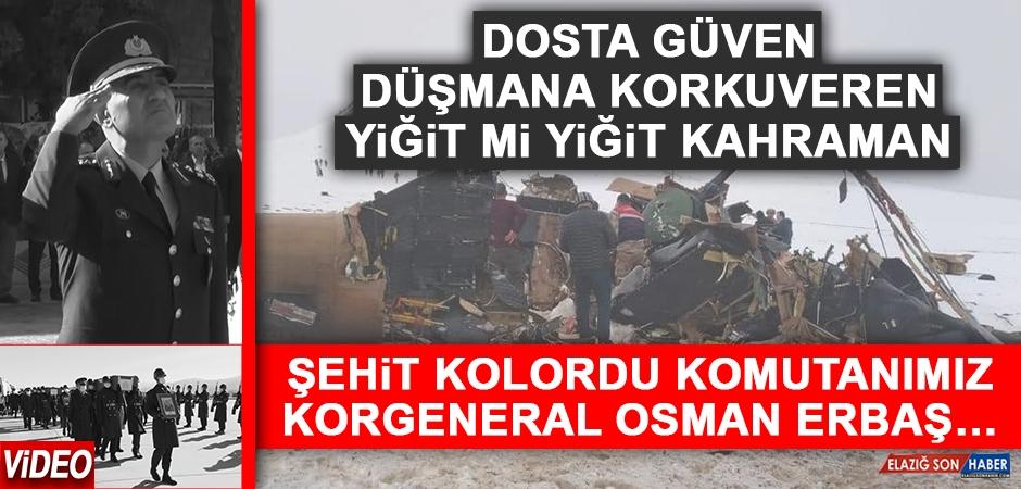 Dosta Güven, Düşmana Korkuveren Yiğit mi Yiğit Kahraman; Korgeneral Osman Erbaş…