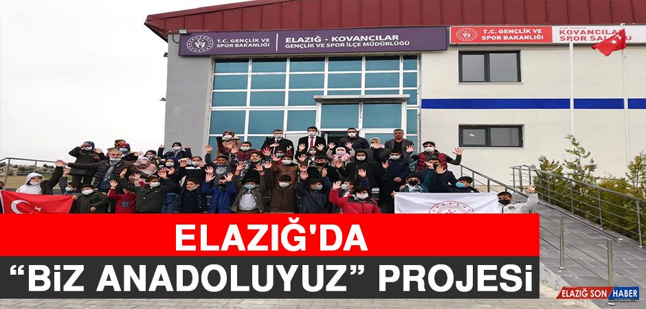 """Elazığ'da """"Biz Anadoluyuz"""" Projesi"""