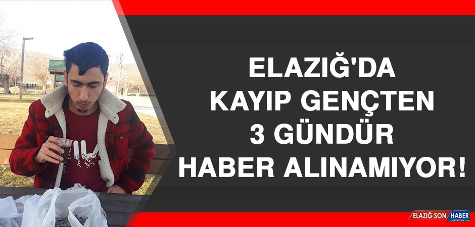 Elazığ'da Kayıp Gençten 3 Gündür Haber Alınamıyor