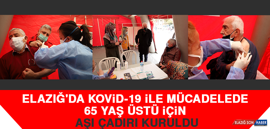 Elazığ'da Kovid-19 İle Mücadelede 65 Yaş Üstü İçin Aşı Çadırı Kuruldu