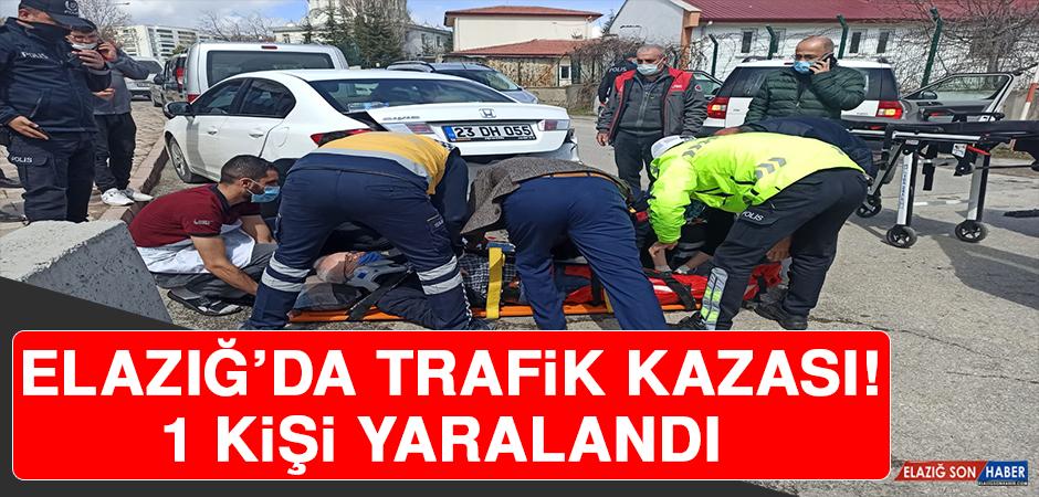 Elazığ'da Trafik Kazası! 1 Kişi Yaralandı