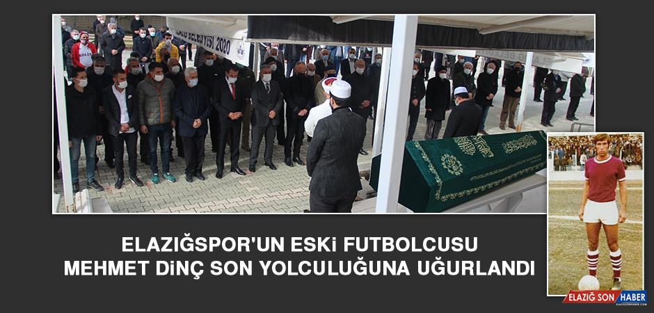 Elazığspor'un Eski Futbolcusu Mehmet Dinç Son Yolculuğuna Uğurlandı