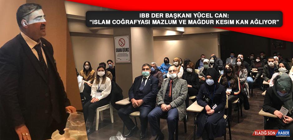 """İBB Der Başkanı Yücel Can: """"İslam coğrafyası mazlum ve mağdur kesim kan ağlıyor"""""""