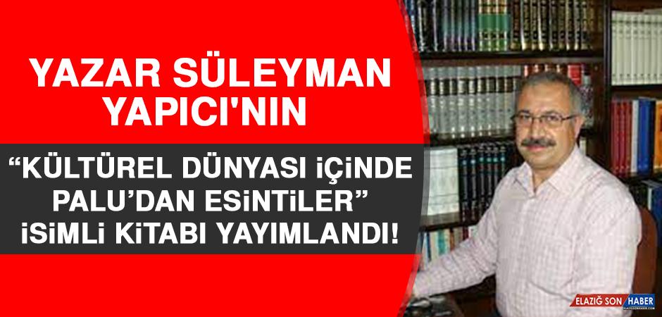 """Süleyman Yapıcı'nın """"Kültürel Dünyası İçinde Palu'dan Esintiler"""" İsimli Kitabı Yayımlandı"""