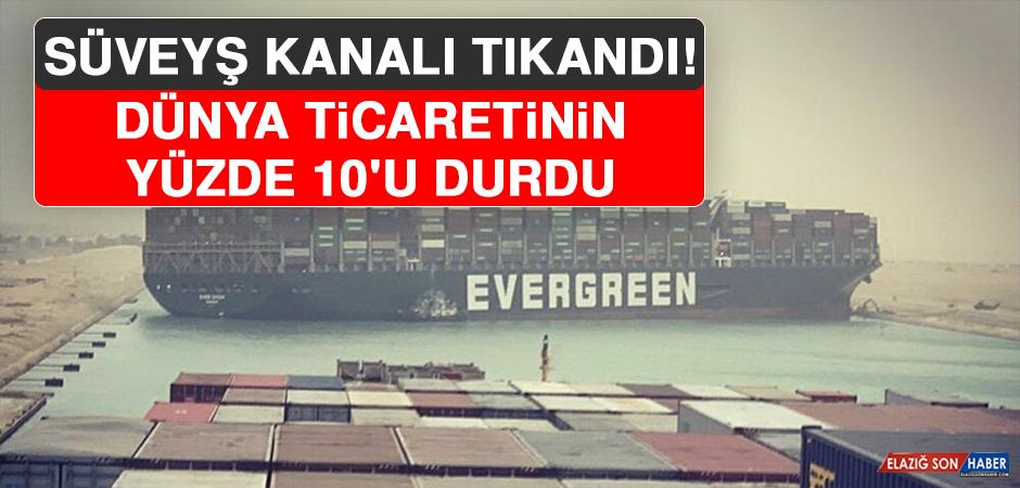 Süveyş Kanalı Tıkandı, Dünya Ticaretinin Yüzde 10'u Durdu