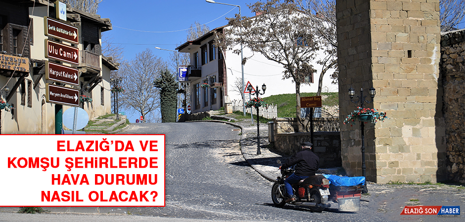 9 Nisan'da Elazığ'da Hava Durumu Nasıl Olacak?