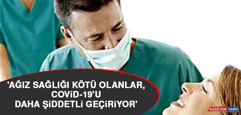 'Ağız sağlığı kötü olanlar, Kovid-19'u daha şiddetli geçiriyor'