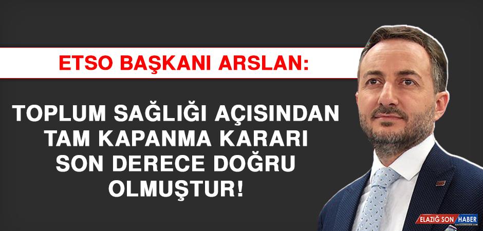 """Başkan Arslan, """"Toplum Sağlığı Açısından Tam Kapanma Kararı Doğru Olmuştur"""""""