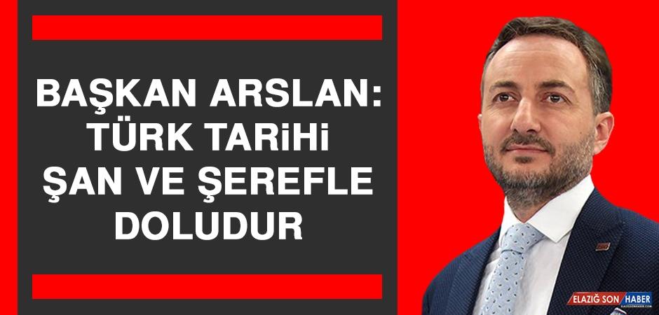 Başkan Arslan: Türk Tarihi Şan ve Şerefle Doludur