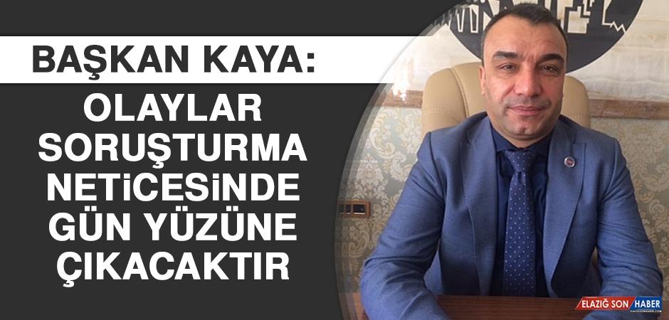 Başkan Kaya: Olaylar Soruşturma Neticesinde Gün Yüzüne Çıkacaktır