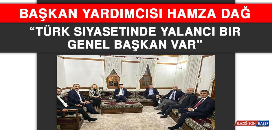 """Başkan Yardımcısı Hamza Dağ, """"Türk Siyasetinde Yalancı Bir Genel Başkan Var"""""""