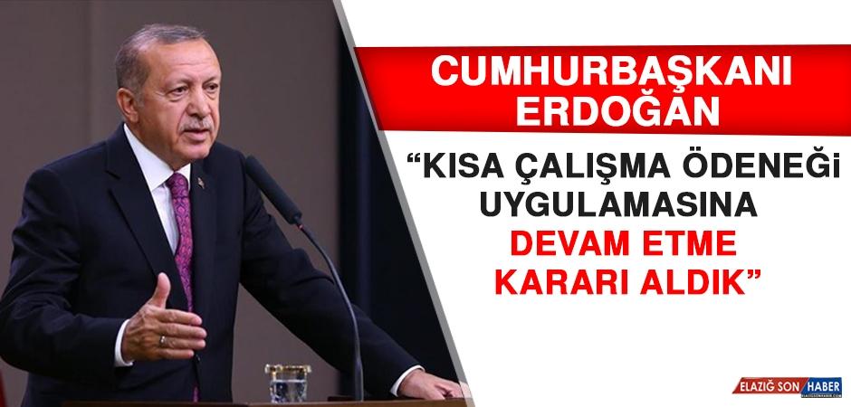 Cumhurbaşkanı Erdoğan: Kısa Çalışma Ödeneği Uygulamasına Devam Etme Kararı Aldık