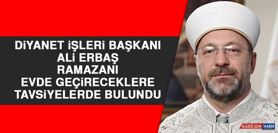 Diyanet İşleri Başkanı Ali Erbaş, Ramazanı Evde Geçireceklere Tavsiyelerde Bulundu