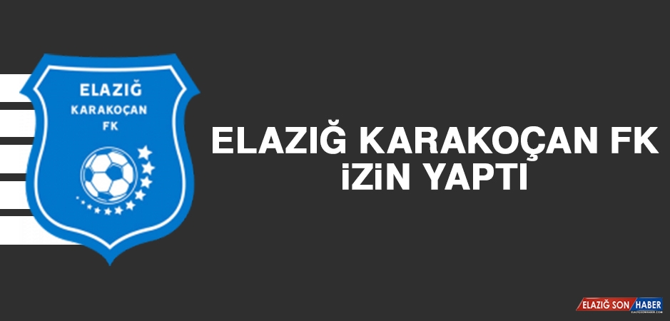 Elazığ Karakoçan FK, İzin Yaptı