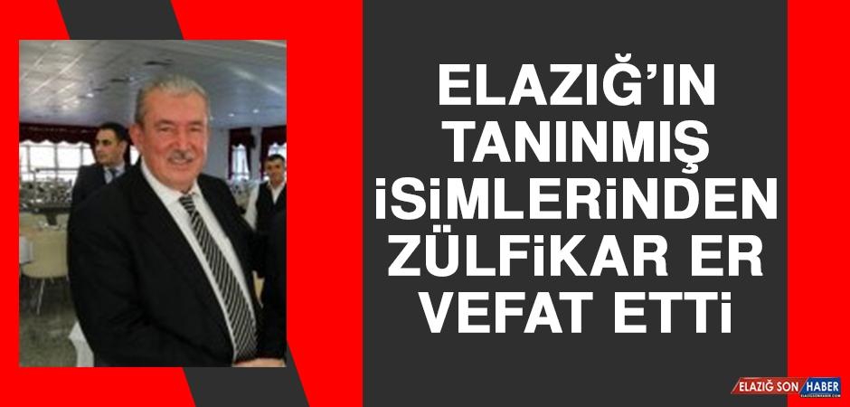 Elazığ'ın Tanınmış İsimlerinden Zülfikar Er Vefat Etti