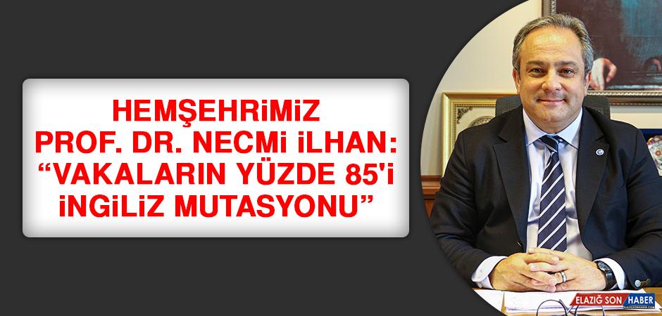 """Hemşehrimiz Prof. Dr. Necmi İlhan: """"Vakaların yüzde 85'i İngiliz mutasyonu"""""""