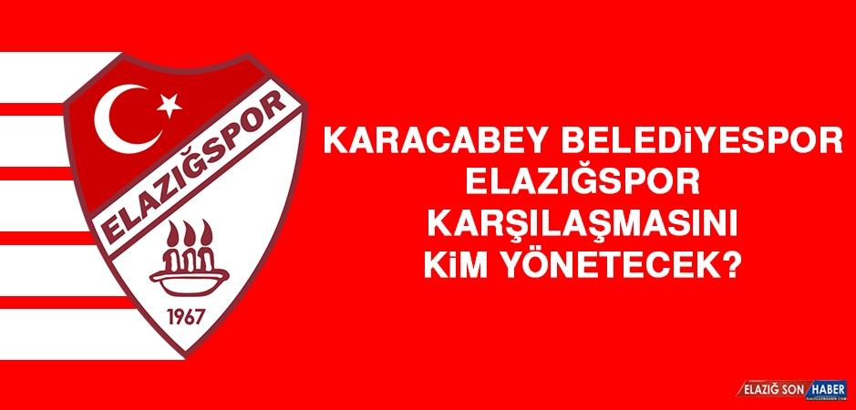 Karacabey Belediyespor-Elazığspor Karşılaşmasını Kim Yönetecek?