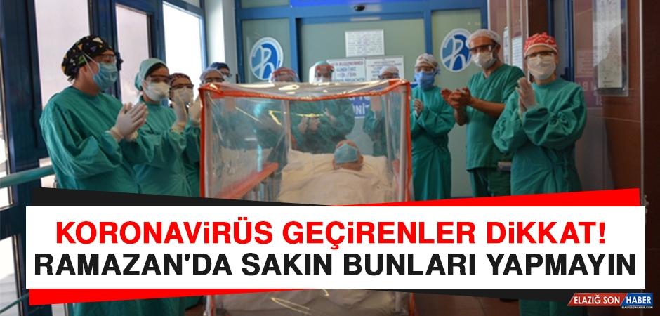 Koronavirüs Geçirenler Dikkat! Ramazan'da Sakın Bunları Yapmayın