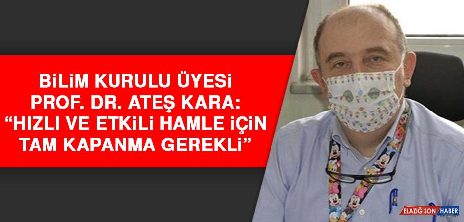 """Prof. Dr. Ateş Kara: """"Hızlı ve etkili hamle için tam kapanma gerekli"""""""