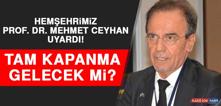 Prof. Dr. Mehmet Ceyhan Uyardı! Tam Kapanma Gelecek Mi?