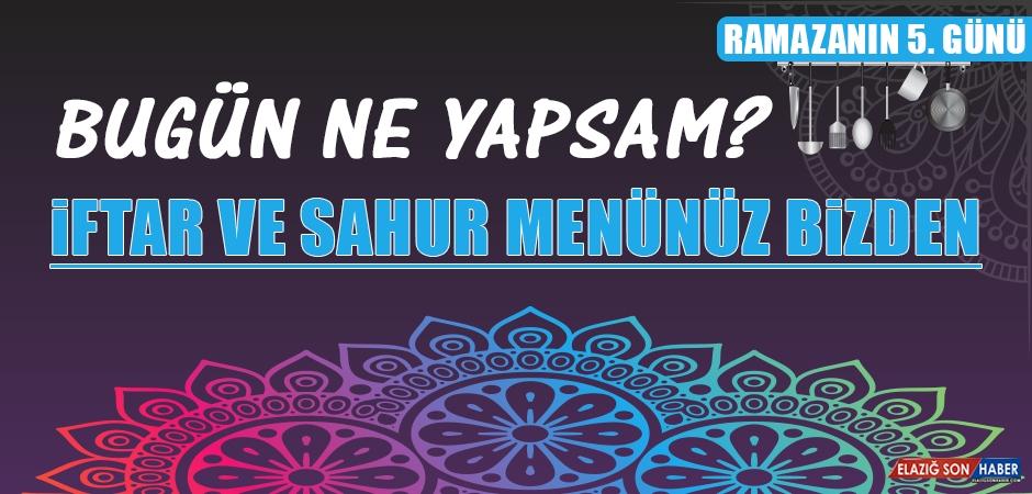 Ramazanın Beşinci Gününde Elazığlılara Özel Yemek Menüsü