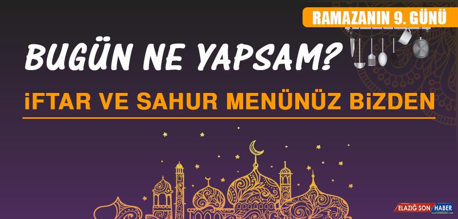 Ramazanın Dokuzuncu Gününde Elazığlılara Özel Yemek Menüsü