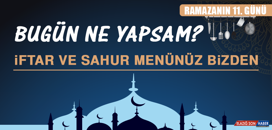 Ramazanın On Birinci Gününde Elazığlılara Özel Yemek Menüsü