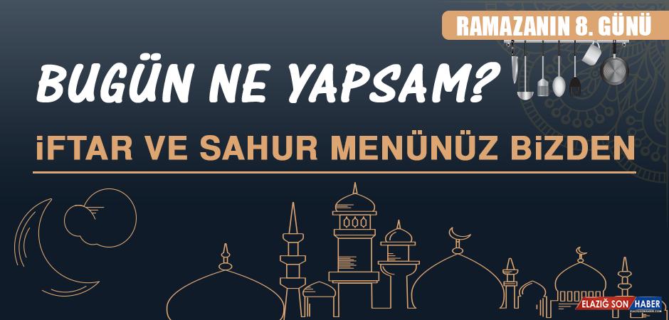 Ramazanın Sekizinci Gününde Elazığlılara Özel Yemek Menüsü