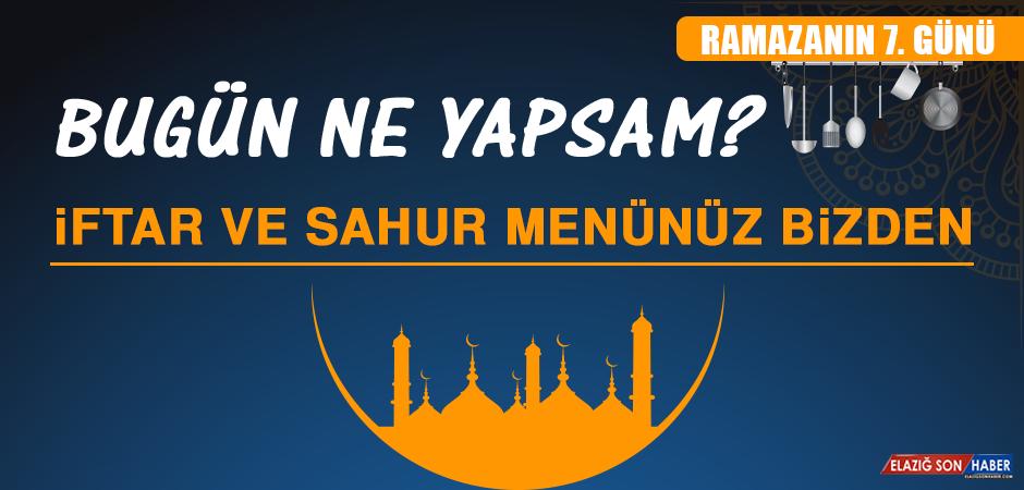 Ramazanın Yedinci Gününde Elazığlılara Özel Menü