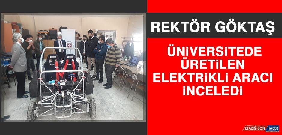 Rektör Göktaş, Üniversitede Üretilen Elektrikli Aracı İnceledi