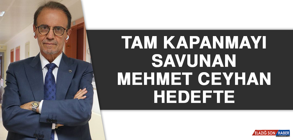 Tam Kapanmayı Savunan Mehmet Ceyhan Hedefte