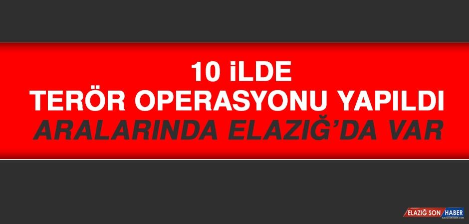 10 İlde Terör Operasyonu Yapıldı Aralarında Elazığ'da Var