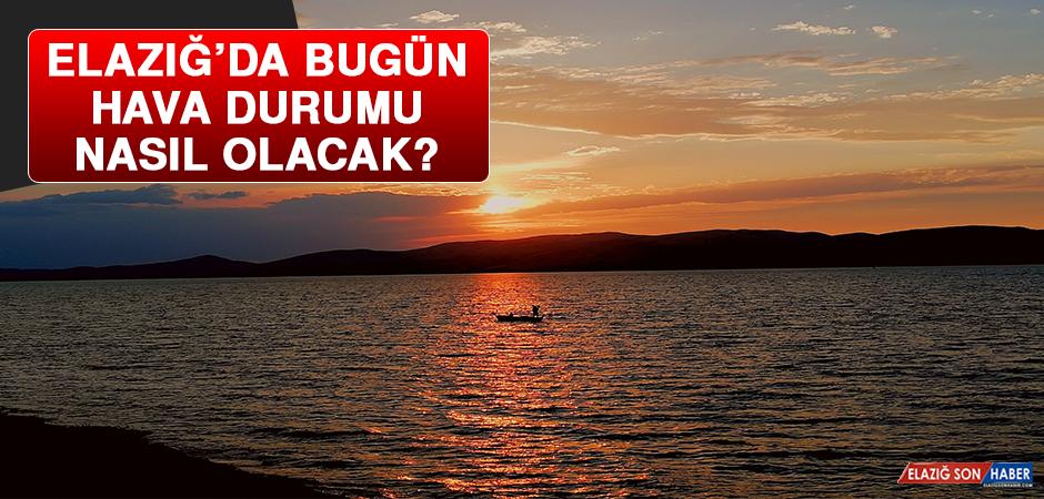 17 Mayıs'ta Elazığ'da Hava Durumu Nasıl Olacak?