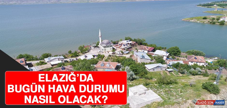 19 Mayıs'ta Elazığ'da Hava Durumu Nasıl Olacak?