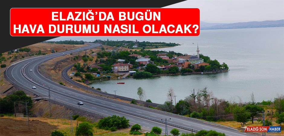 22 Mayıs'ta Elazığ'da Hava Durumu Nasıl Olacak?